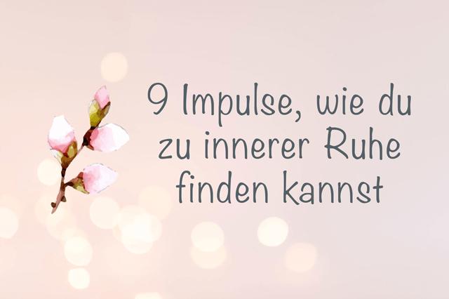 9 Impulse, wie du zu innerer Ruhe finden kannst